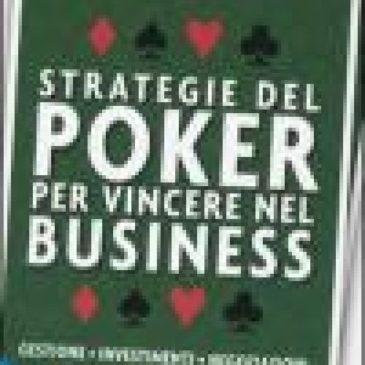 Strategie del poker per vincere nel business. Gestione, investimenti, negoziazioni, marketing, vendite, organizzazione